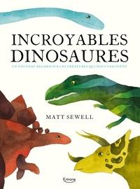 Incroyables dinosaures - Un nouveau regard sur ces créatures qui nous fascinent (Relié) - Matt Sewell